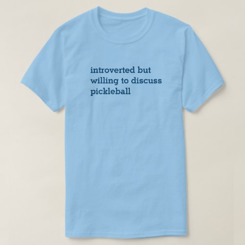 Introvert Willing to Discuss Pickleball T_Shirt