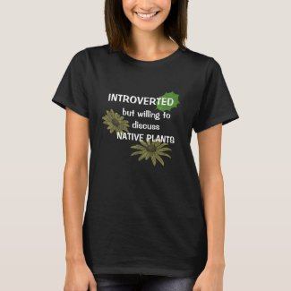Introverted but willing to discuss native plants T-Shirt