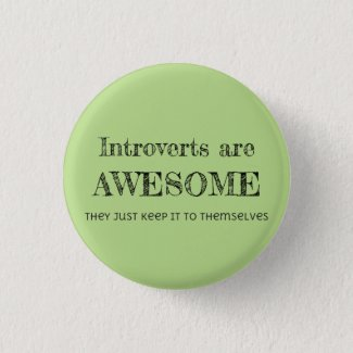 Introverts Are Awesome Pinback Button