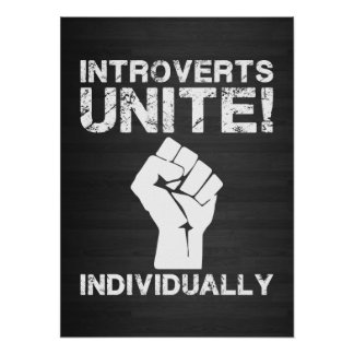 Introverts Unite!... Individually Posters