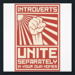 "Introverts Unite Separately In Your Own Homes Photo Print<br><div class=""desc"">Introverts,  UNITE!  Er... separately.  In your own homes.  It&#39;s probably difficult to rallly the misanthropic and/or agoraphobic masses even with the most effective propaganda.</div>"