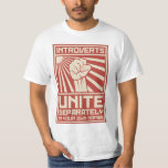 """Introverts Unite Separately In Your Own Homes T-Shirt<br><div class=""""desc"""">Introverts,  UNITE!  Er... separately.  In your own homes.  It&#39;s probably difficult to rally the misanthropic and/or agoraphobic masses even with the most effective propaganda.</div>"""
