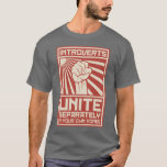 """Introverts Unite Separately In Your Own Homes T-Shirt<br><div class=""""desc"""">Introverts,  UNITE!  Er... separately.  In your own homes.  It&#39;s probably difficult to rallly the misanthropic and/or agoraphobic masses even with the most effective propaganda.</div>"""