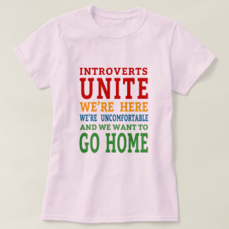 Introverts Unite - We're here and want to go home! T-Shirt