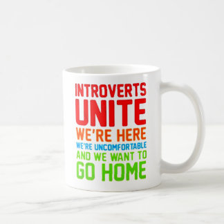 INTROVERTS UNITE WE'RE HERE WE'RE UNCOMFORTABLE... COFFEE MUG