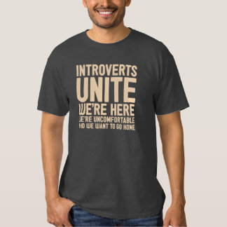 INTROVERTS UNITE We're Here We're Uncomfortable... T Shirts