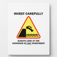 Invest Carefully Always Look At The Downside Any Plaque