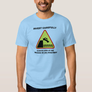 Invest Carefully Always Look At The Downside Any T Shirt