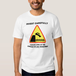 Invest Carefully Always Look At The Downside T Shirt