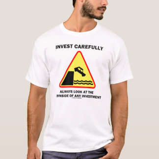Invest Carefully Always Look At The Downside T-Shirt