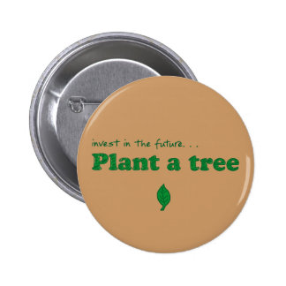 Invest in the future… plant a tree pinback button