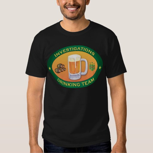 Investigations Drinking Team T-shirts