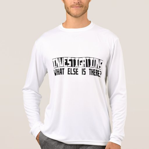 Investigations What Else Is There? T-shirt