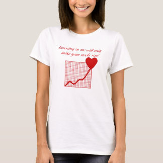 Investing in me will only make your stocks rise! T-Shirt