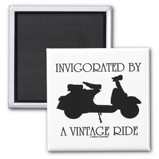 Invigorated By A Vintage Ride (Motor Scooter Fan) Fridge Magnet