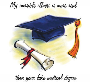 Image result for my fake illness is more real than your medical degree