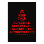 [Skull crossed bones] keep calm and schlemiel, schlimazel, hasenpfeffer incorporated!  Invitations