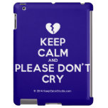 [Broken heart] keep calm and please don't cry  iPad 2/3/4 Cases