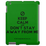 [No sign] keep calm and don't stay away from me  iPad 2/3/4 Cases