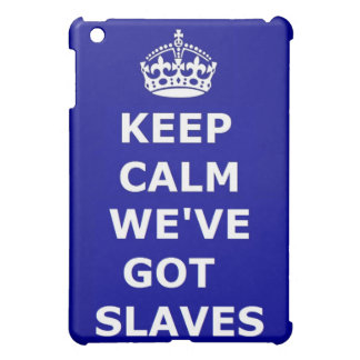 Ipad Case Keep Calm We've Got Slaves
