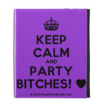 [Crown] keep calm and party bitches! [Love heart]  iPad Cases