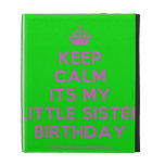 [Crown] keep calm its my little sister birthday  iPad Cases