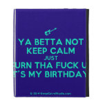 [Electric guitar] ya betta not keep calm just turn tha fuck up it's my birthday!  iPad Cases