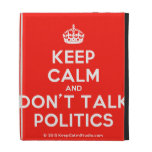 [Crown] keep calm and don't talk politics  iPad Cases
