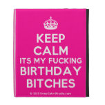 [Crown] keep calm its my fucking birthday bitches  iPad Cases