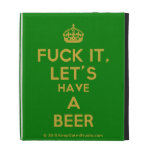 [Crown] fuck it, let's have a beer  iPad Cases