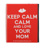[Two hearts] keep calm calm and love your mom  iPad Cases