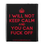 [Crown] i will not keep calm and you can fuck off  iPad Cases
