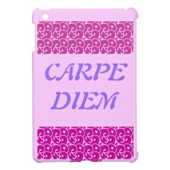 Ipad Mini Carpe Diem Cover For The Ipad Mini by creativeconceptss at Zazzle