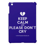 [Broken heart] keep calm and please don't cry  iPad Mini Cases