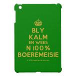 [Crown] bly kalm en wees n 100% boeremeisie  iPad Mini Cases