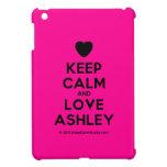 [Love heart] keep calm and love ashley  iPad Mini Cases