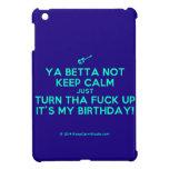 [Electric guitar] ya betta not keep calm just turn tha fuck up it's my birthday!  iPad Mini Cases