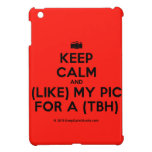 [Camera] keep calm and (like) my pic for a (tbh)  iPad Mini Cases