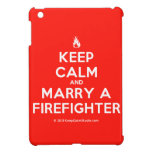 [Campfire] keep calm and marry a firefighter  iPad Mini Cases