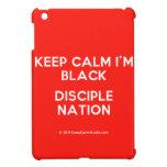 keep calm i'm black disciple nation  iPad Mini Cases