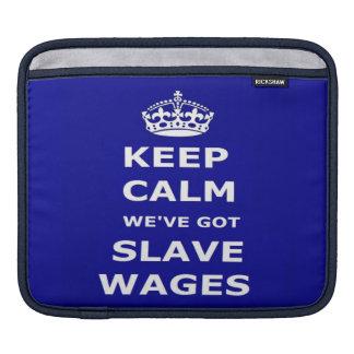 Ipad Sleeve Keep Calm We've Got Slave Wages