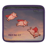 iPad Sleeve - When pigs fly