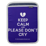 [Broken heart] keep calm and please don't cry  iPad Sleeves