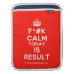 [Crown] f*#k calm today is result  iPad Sleeves