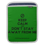 [No sign] keep calm and don't stay away from me  iPad Sleeves