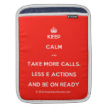 [Crown] keep calm and take more calls, less e actions and be on ready  iPad Sleeves