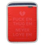 [Broken heart] fuck em thug em and never love em  iPad Sleeves