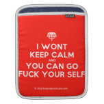 [Crown upside down] i wont keep calm and you can go fuck your self  iPad Sleeves