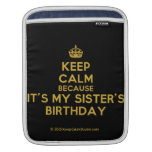 [Crown] keep calm because it's my sister's birthday  iPad Sleeves