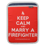 [Campfire] keep calm and marry a firefighter  iPad Sleeves